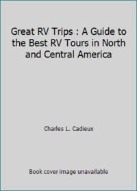 Great RV Trips : A Guide to the Best RV Tours in North and Central America