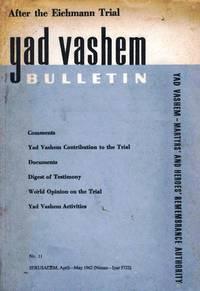 YAD VASHEM BULLETIN. NO. 11. AFTER THE EICHMANN TRIAL by  Rashut Ha-Zikaron La-Sho'ah Vela-Gerurah  Va-Shem - Paperback - First Edition - 1962 - from Dan Wyman Books (SKU: 34391)