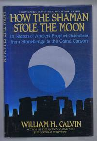 How the Shaman Stole the Moon. In Search of Ancient Prophet-Scientist from Stonehenge to the Grand Canyon