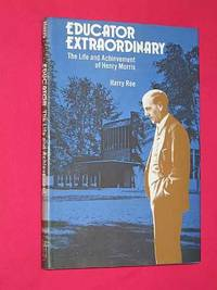 Educator Extraordinary: the Life and Achievement of Henry Morris