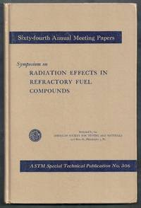 Symposium on Radiation Effects in Refractory Fuel Compounds.  ASTM Special Technical publication No. 306