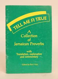 image of Tell Me Fi True. A Collection of Jamaican Proverbs. With  Translations