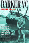 Barker Vc - the Life, Death and Legend Of Canada's Most Decorated War Hero