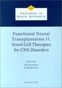 Functional Neural Transplantation II. Novel Cell Therapies for CNS Disorders, Volume 127...
