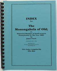 INDEX for THE MONONGAHELA of OLD; or Histoical Sketches of South-western Pennsylvania to the year 1800