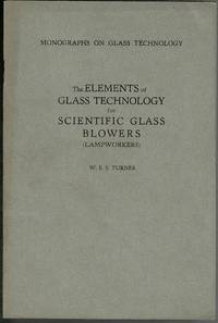 The Elements of Glass Technology for Scientific Glass Blowers (Lampworkers) by W. E. S. Turner - Paperback - 1943 - from Lazy Letters Books (SKU: 072389)