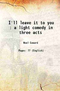 image of I'll leave it to you : a light comedy in three acts [Hardcover]