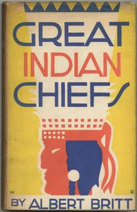 Great Indian Chiefs; A Study of Indian Leaders in the Two Hundred Year Struggle to Stop the White Advance