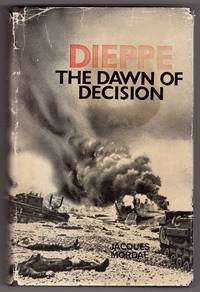 Dieppe  The Dawn of Decision by  Jacques MORDAL - First English Edition - 1962 - from Ainsworth Books (SKU: 18506)