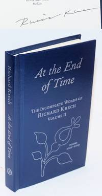 At the End of Time; The Incomplete Works of Richard Krech Volume II. Poems 2001-2009