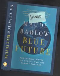 """Blue Future:  Protecting Water for People and the Planet Forever  -(SIGNED)-  (final book in """"Blue"""" trilogy) (includes """"thank you letter"""" ink signed by Maude Barlow)-"""