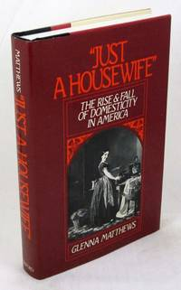 """Just a Housewife"""": The Rise and Fall of Domesticity in America"""