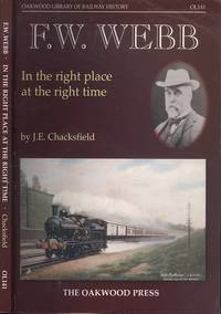 image of F. W. Webb: In the Right Place at the Right Time (Oakwood Library of Railway History)