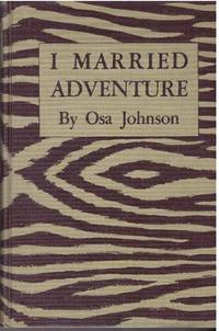 image of I MARRIED ADVENTURE.; The Lives and Adventures of Martin and Osa Johnson