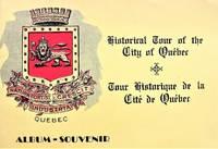 Historical Tour of the City of Quebec. Tour Historique De La Cite De Quebec. Album-Souvenir