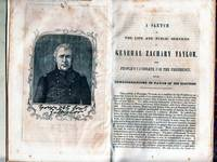 A Sketch of the Life and Public Services of Gen. Zachary Taylor, the Peoples Candidate for the Presidency, With Considerations in Favor of His Election (with) Speech of John M. Clayton of Delaware, in Defence of Zachary Taylor (with) To the Whole Whig Party of the United States (with) To the Whigs of Virginia (with) Great Whig Demonstration in Favor of the Nomination of Gen. Taylor to the Presidency. The Buena Vista Festival..