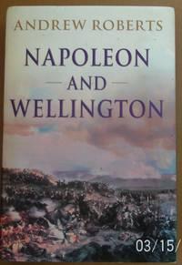 Napoleon and Wellington by Andrew Roberts - 2001