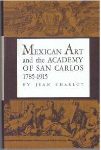 MEXICAN ART AND THE ACADEMY OF SAN CARLOS 1785-1915