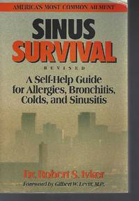 Sinus Survival: A Self-Help Guide for Allergies, Bronchitis, Colds, and Sinuses