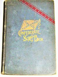 Confederate Scrap-Book:  Copied from a Scrap-book Kept By a Young Girl During and Immediately...