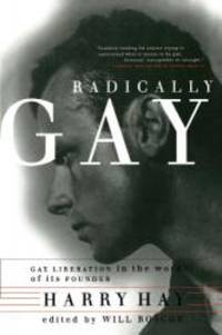image of Radically Gay : Gay Liberation in the Words of Its Founder