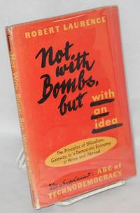 image of Not with bombs, but with an idea, the principles of ethicalism: gateway to a democratic economy at home and abroad by Robert Laurence [psued.]