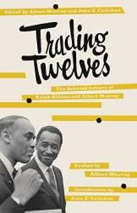 Trading Twelves: The Selected Letters of Ralph Ellison and Albert Murray by Ralph Ellison - 2001-07-05