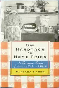 image of From Hardtack to Home Fries:  An Uncommon History of American Cooks and Meals