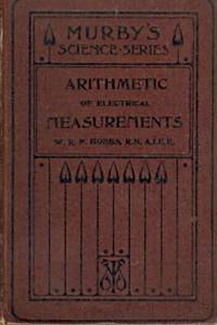 The Arithmetic of Electrical Measurements with Numerous Examples, Fully Worked