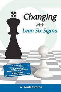 Changing with Lean Six Sigma by A. Aruleswaran - 2010