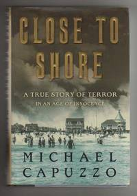 CLOSE TO SHORE.  A True Story of Terror in an Age of Innocence