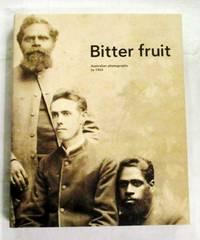 Bitter Fruit.  Australian Photographs to 1963
