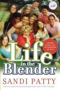 Life in the Blender : Blending Families, Lives, and Relationships with Grace