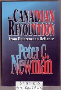 The Canadian Revolution, 1985-1995: From Deference to Defiance  -- SIGNED BY AUTHOR by  Peter Charles (signed) Newman - Signed First Edition - 1995 - from Nessa Books and Biblio.com