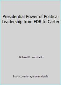 Presidential Power of Political Leadership from FDR to Carter
