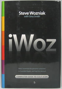 iWoz -- Computer Geek to Cult Icon: How I invented the personal computer, co-founded Apple, and had fun doing it