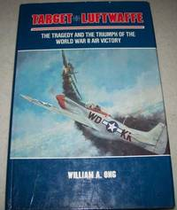 Target Luftwaffe: The Tragedy and Triumph of the World War II Air Victory