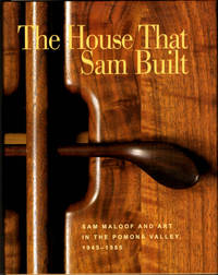 The House That Sam Built; Sam Maloof and Art in the Pomona Valley, 1945-1985