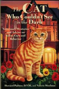 image of The Cat Who Couldn't See In The Dark: Veterinary Mysteries And Advice On Feline Care And Behavior