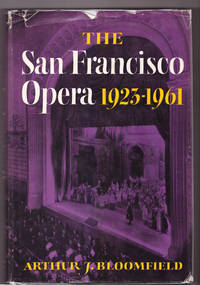 The San Francisco Opera 1923-1961 by Arthur Bloomfield - First Edition, First Printing - 1961 - from Uncommon Works, IOBA (SKU: CA-57)