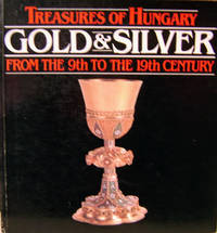 Treasures of Hungary:  Gold and Silver from the 9th to the 19th Century