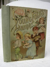 Young Folks' Annual, Containing stories, poems, and Pictures to interest and Amuse both Young and...