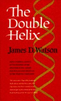 The Double Helix : A Personal Account of the Discovery of the Structure of DNA
