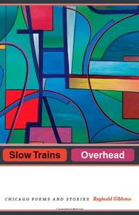 Slow Trains Overhead: Chicago Poems and Stories