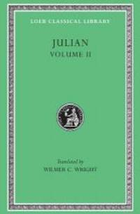 Julian, Volume II. Orations 6-8. Letters to Themistius. To The Senate and People of Athens. To a...