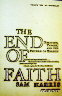 End of Faith: Religion, Terror, And the Future of Reason by  Sam Harris - Paperback - 2005 - from Pinacle Books (SKU: 113818)