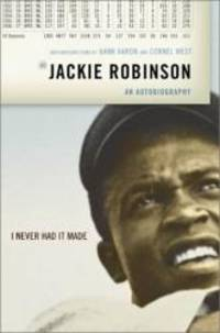 image of I Never Had It Made: The Autobiography  of Jackie Robinson