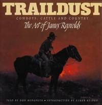 Traildust: Cowboys  Cattle  and Country  the Art of James Reynolds