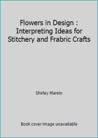 Flowers in Design : Interpreting Ideas for Stitchery and Frabric Crafts