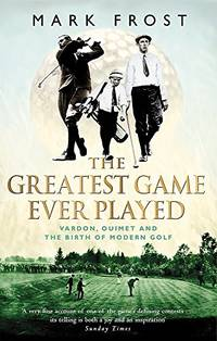 image of The Greatest Game Ever Played: Vardon, Ouimet and the birth of modern golf by Frost Mark